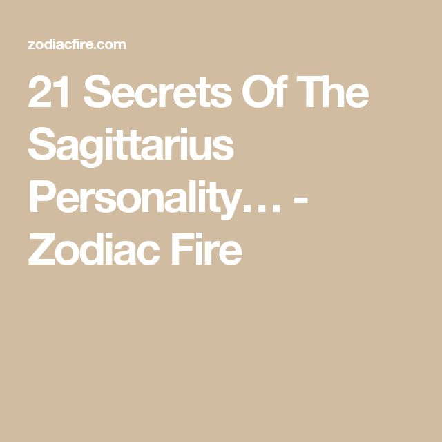 21 Secrets Of The Sagittarius Personality… - Zodiac Fire