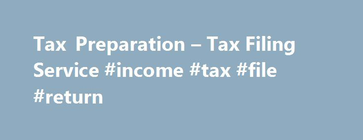 Tax Preparation – Tax Filing Service #income #tax #file #return http://incom.nef2.com/2017/04/27/tax-preparation-tax-filing-service-income-tax-file-return/  #income tax preparers # THE FRIENDLY, ACCURATE TAX PREPARATION SERVICE YOU DESERVE *Offer Details and Disclosures Liberty Tax Offices Send a Friend Referral Program: With paid tax preparation. Valid at participating locations. Referred friends must be new customers and have their taxes prepared at Liberty Tax. Cannot be combined with…
