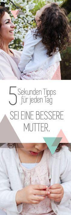 Sei eine bessere Mutter – 5 Sekunden Tipps für jeden Tag // Werbung