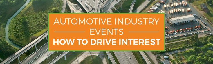 Automotive Industry Events: How to Drive Interest