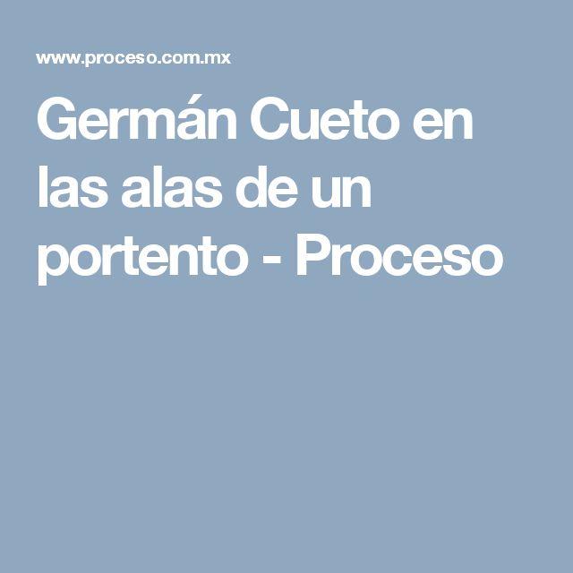 Germán Cueto en las alas de un portento - Proceso