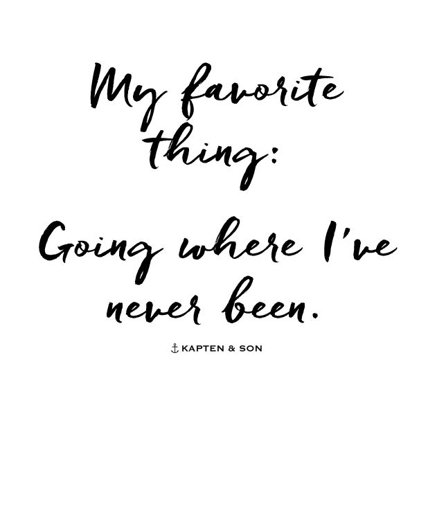 my favorite thing: going where I've never been | quote