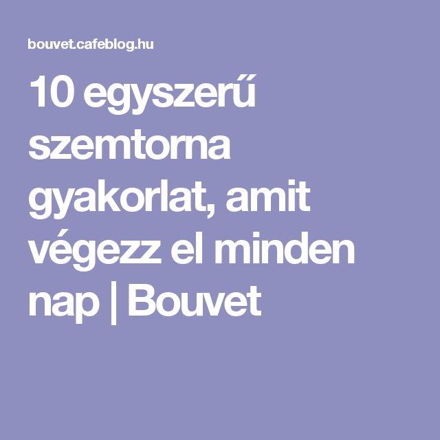 10 egyszerű szemtorna gyakorlat, amit végezz el minden nap | Bouvet
