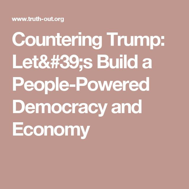 Countering Trump: Let's Build a People-Powered Democracy and Economy