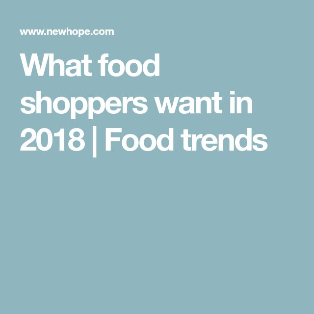 What food shoppers want in 2018 | Food trends