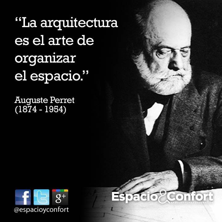 #FRASES  La arquitectura es el arte de organizar el espacio. Auguste Perret  www.espacioyconfort.com.ar