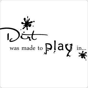 Dirt. <3 my son! #boys, quotes for boys