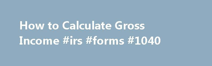 How to Calculate Gross Income #irs #forms #1040 http://incom.nef2.com/2017/05/17/how-to-calculate-gross-income-irs-forms-1040/  #what is gross income # How to Calculate Gross Income Please enable JavaScript to view the comments powered by Disqus. You May Also Like Gross income can be defined as the income from all sources prior to any deduction or taxes. From a company s perspective it. The salary posted by most employers when searching […]