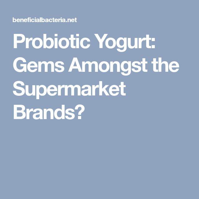 Probiotic Yogurt: Gems Amongst the Supermarket Brands?