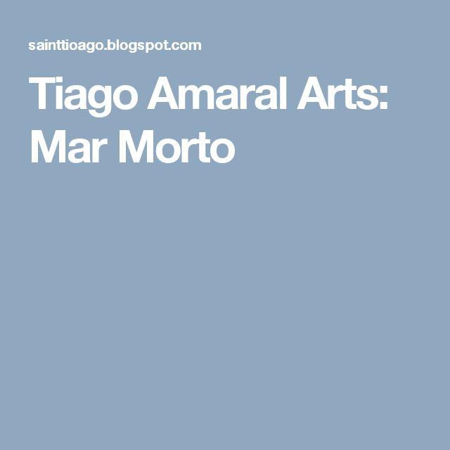 Tiago Amaral Arts: Mar Morto
