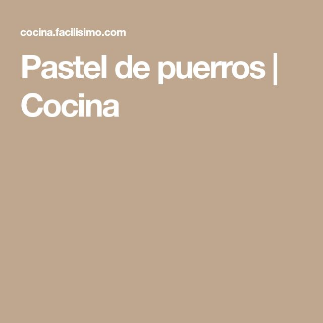 Pastel de puerros | Cocina