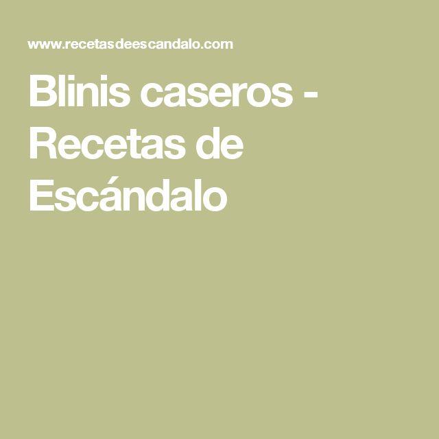 Blinis caseros - Recetas de Escándalo