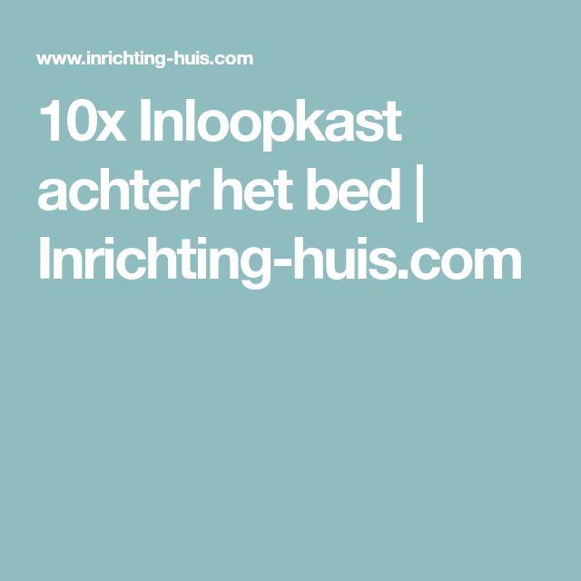 10x Inloopkast achter het bed | Inrichting-huis.com