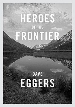 Heroes of the Frontier by Dave Eggers — Reviews, Discussion, Bookclubs, Lists