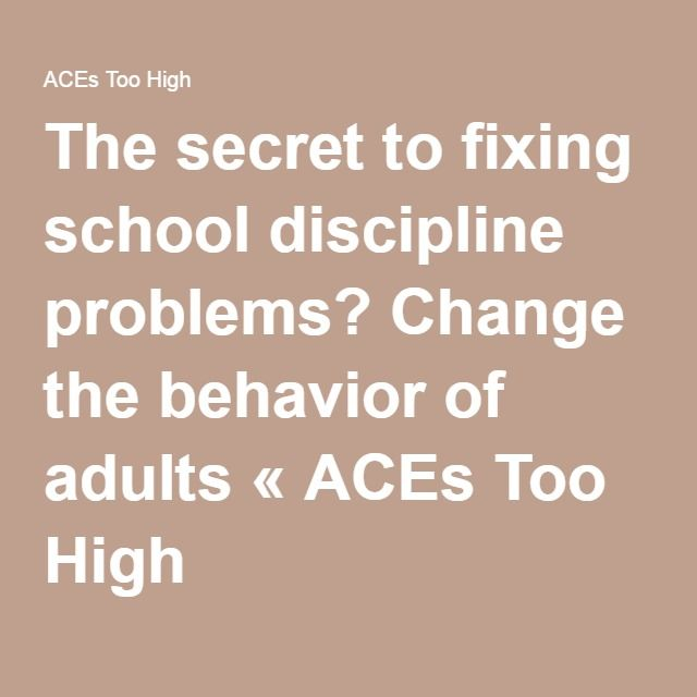 The secret to fixing school discipline problems? Change the behavior of adults « ACEs Too High