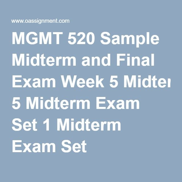 MGMT 520 Sample Midterm and Final Exam Week 5 Midterm Exam Set 1 Midterm Exam Set 2 Midterm Exam Set 3 Week 8  Final Exam Set 1  Final Exam Set 2 Final Exam Set 3 Final Exam Set 4 Final Exam Set 5