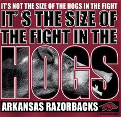 Arkansas Razorbacks Football T-Shirts It's not the size of the hogs in the fight, it's the size of the fight in the HOGS!