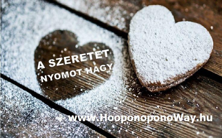Hálát adok a mai napért. A szeretet nyomot hagy. Időtlen, feltétel nélküli, kimeríthetetlen. Csak engedd, hogy dolgozzon. Az Így szeretlek, Élet!  ⚜ Ho'oponoponoWay Magyarország ⚜