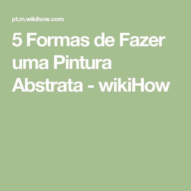 5 Formas de Fazer uma Pintura Abstrata - wikiHow