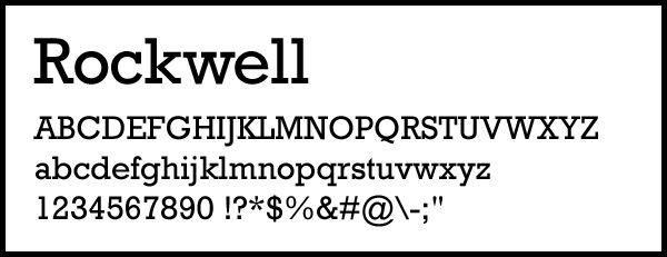 Rockwell (ロックウェル)  スラブセリフの代表格といえるフォント。1934年にMonotypeの社内で開発され、1990年代にギネスで公式に使われたフォント。「スラブ」とは石の版のことで、どしっとした安定感があるように感じます。完全に見出し向き。