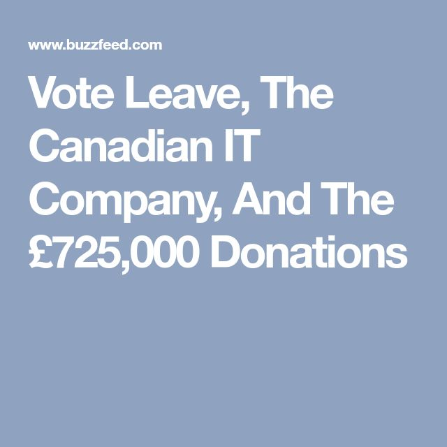 Vote Leave, The Canadian IT Company, And The £725,000 Donations