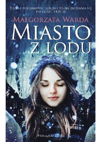Miasto z lodu - Małgorzata Warda - Lubimyczytać.pl