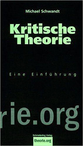 Kritische Theorie: Eine Einführung (Theorie.org): Amazon.de: Michael Schwandt: Bücher
