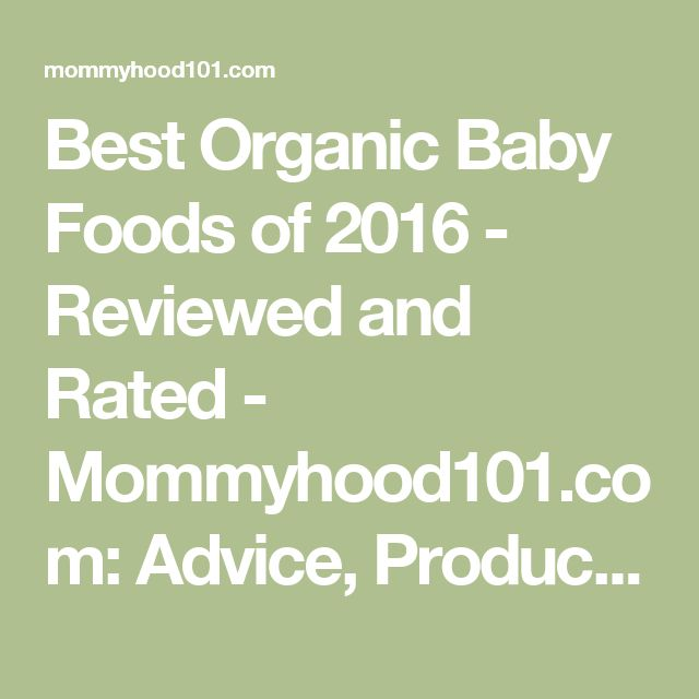 Best Organic Baby Foods of 2016 - Reviewed and Rated - Mommyhood101.com: Advice, Product Reviews, and Recent Science