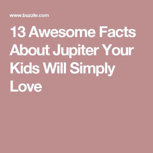 13 Awesome Facts About Jupiter Your Kids Will Simply Love
