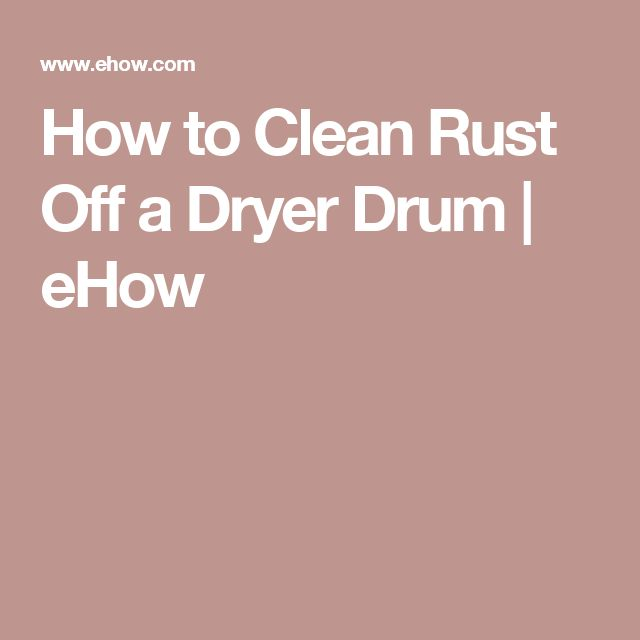 How to Clean Rust Off a Dryer Drum | eHow