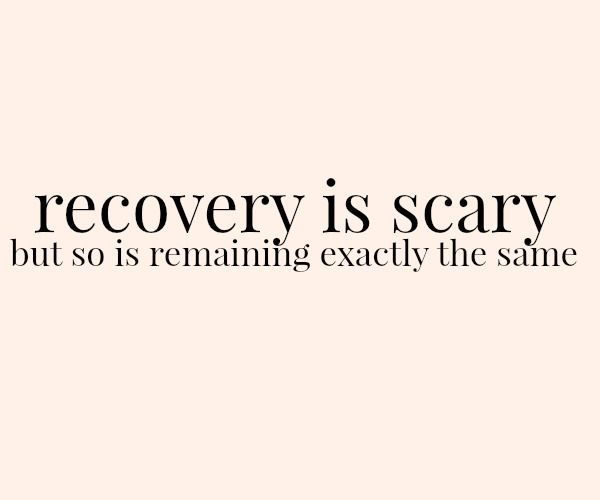 recovery is scary but so is remaining exactly the same
