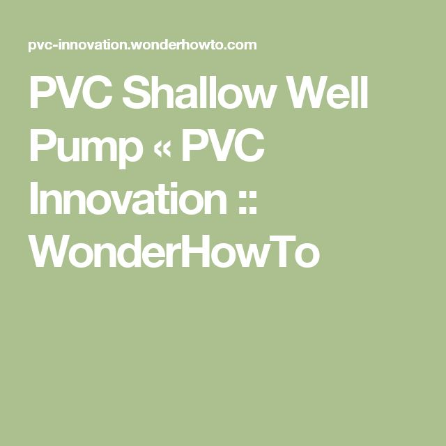 PVC Shallow Well Pump « PVC Innovation :: WonderHowTo