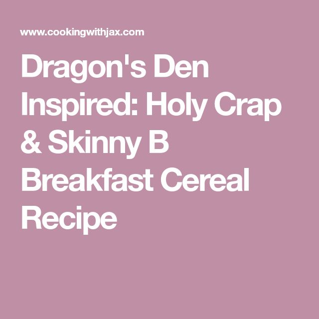 Dragon's Den Inspired: Holy Crap & Skinny B Breakfast Cereal Recipe