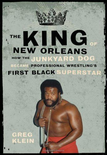 The King of New Orleans: How the Junkyard Dog Became Professional Wrestling's First Black Superhero by Greg Klein. $13.50. Publication: May 3, 2012. Publisher: ECW Press (May 3, 2012). Save 32% Off!