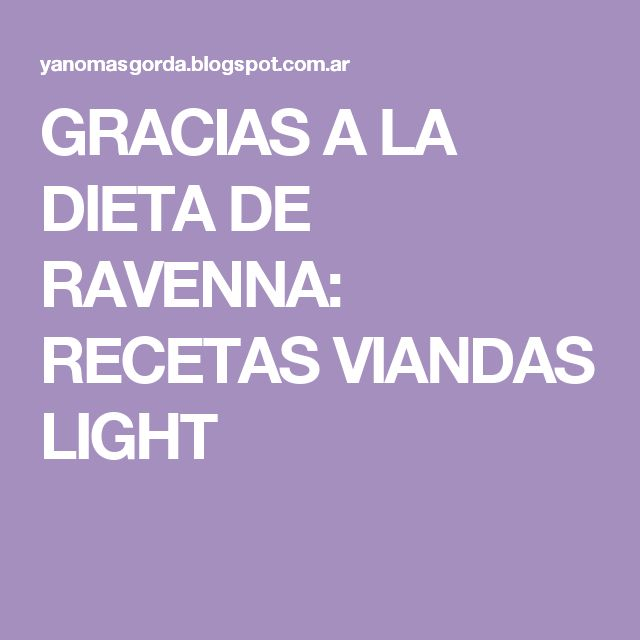 GRACIAS A LA DIETA DE RAVENNA: RECETAS VIANDAS LIGHT