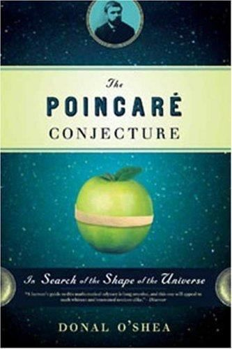 The Poincare Conjecture : In Search of the Shape of the Universe by Donal O'Shea