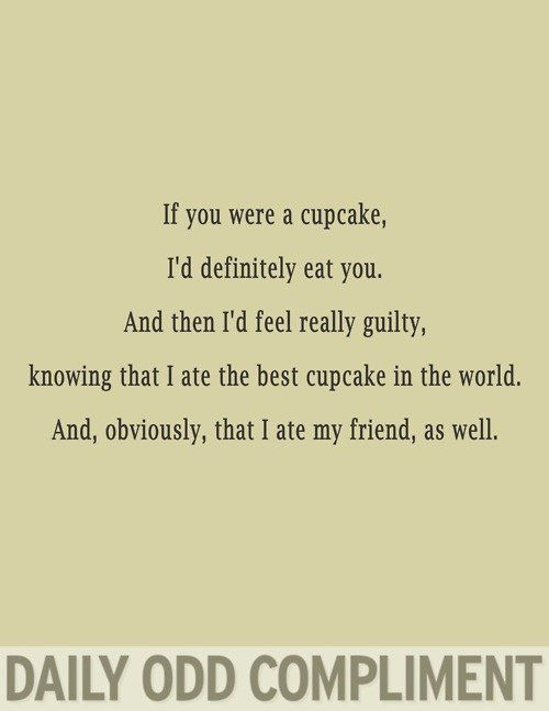 Well, I would not feel bad about eating the best cupcake in the world. But I might feel a bit guilty about eating a friend....