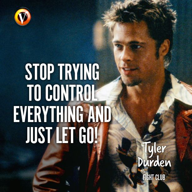 "Tyler Durden (Brad Pitt) in Fight Club: ""Stop trying to control everything and just let go!"" #quote #moviequote #superguide"