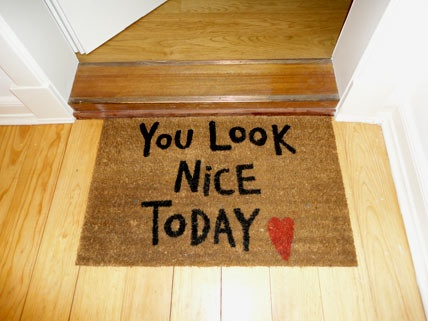 "DIY Welcome Mat:  ""You look nice today""  Love this!"