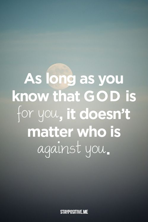 love this quote. In life there are going to be people who are going to be against you, but you have to remember that God is for you.