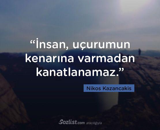 """""""İnsan, uçurumun kenarına varmadan kanatlanamaz."""" #nikos #kazancakis #sözleri #filozof #felsefe #felsefi #kitap #anlamlı #sözler"""