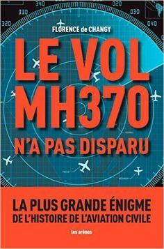 Telecharger LE VOL MH370 N'A PAS DISPARU de FLORENCE DE CHANGY PDF, Kindle, ePub, LE VOL MH370 N'A PAS DISPARU PDF