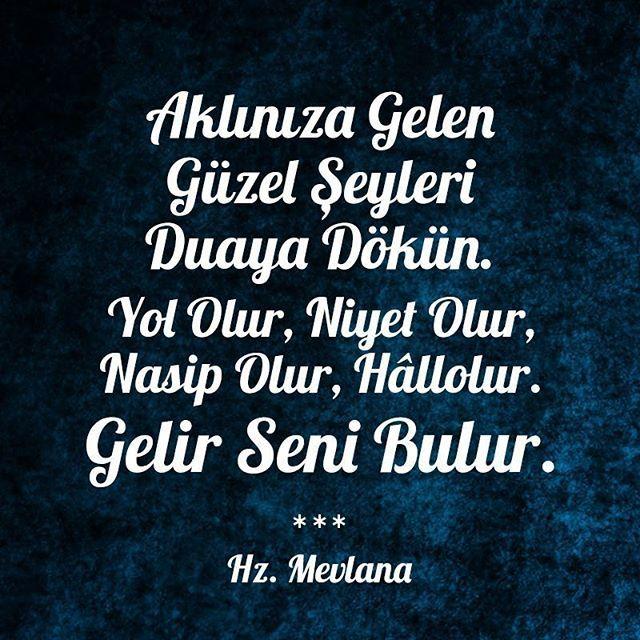 Aklınıza Gelen Güzel Şeyleri Duaya Dökün. Yol Olur, Niyet Olur, Nasip Olur, Hâllolur. Gelir Seni Bulur. #hzmevlana #esselamunaleykum #hayirlisabahlar #hayirlicumalar #gunaydin #goodmorning #dua #prayer #allah #islam #guzelgunler #seninolsun #mutluol