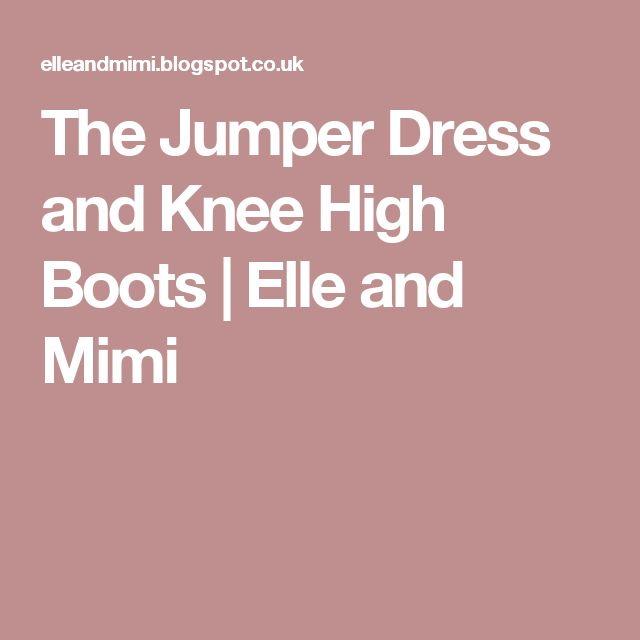 The Jumper Dress and Knee High Boots | Elle and Mimi