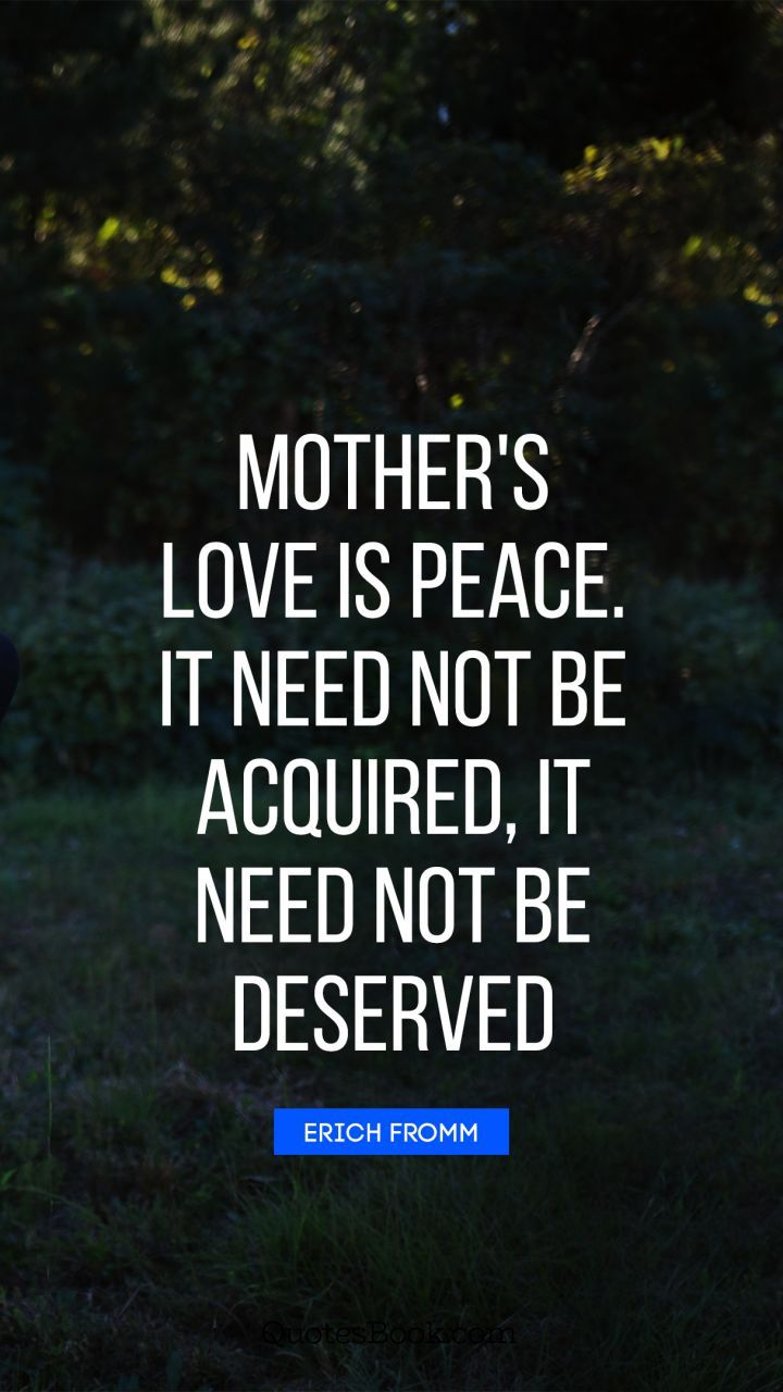 Top 10 Mother S Day Quotes Mother S Love Is Peace It Need Not Be Acquired It Need Not Be Deserved Mothers Day Quotes Mother Quotes Quote Of The Day
