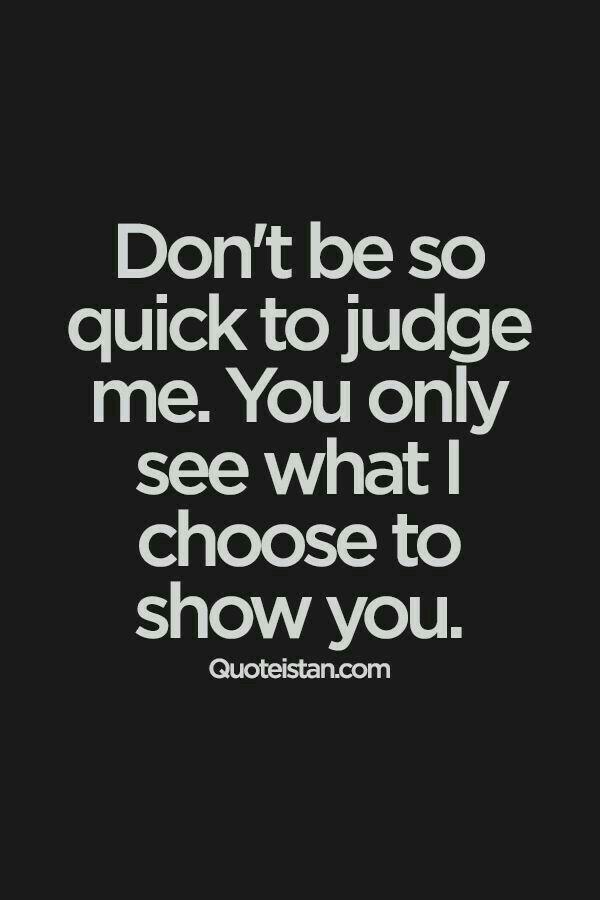 Quit judging...