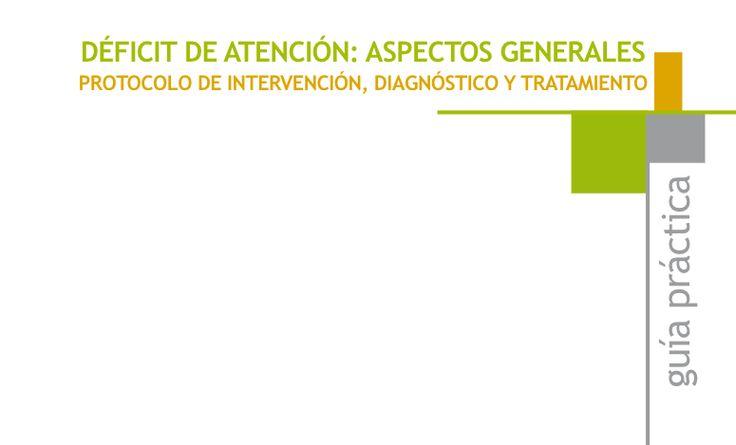 DÉFICIT DE ATENCIÓN: ASPECTOS GENERALES PROTOCOLO DE INTERVENCIÓN, DIAGNÓSTICO Y TRATAMIENTO