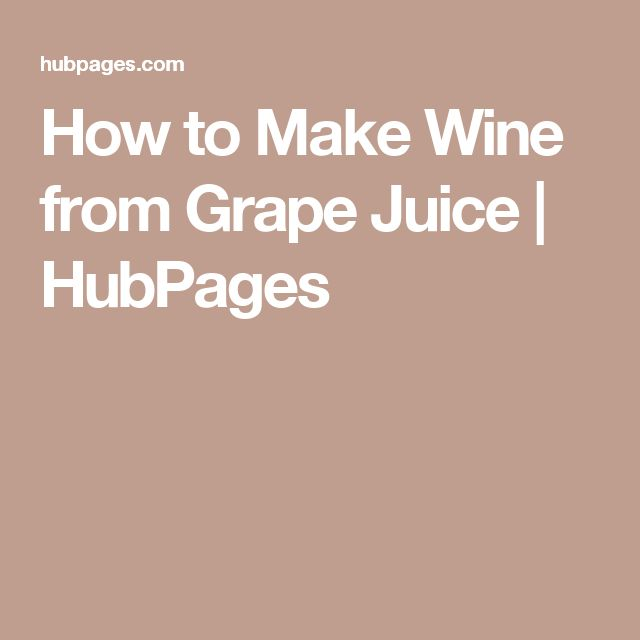 How to Make Wine from Grape Juice | HubPages