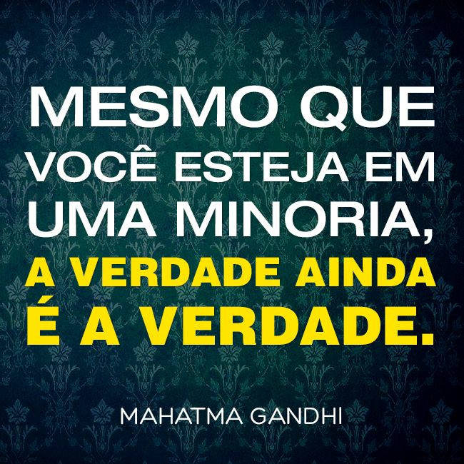 Assim como uma gota de veneno compromete um balde inteiro, também a mentira, por menor que seja, estraga toda a nossa vida. Mahatma Gandhi
