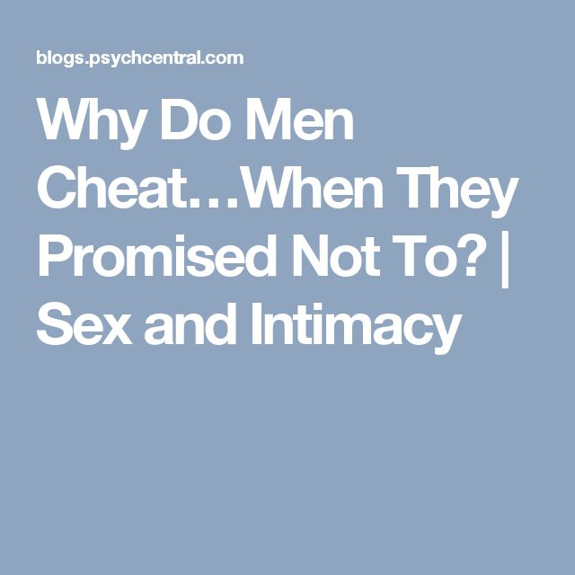 Why Do Men Cheat…When They Promised Not To?   Sex and Intimacy